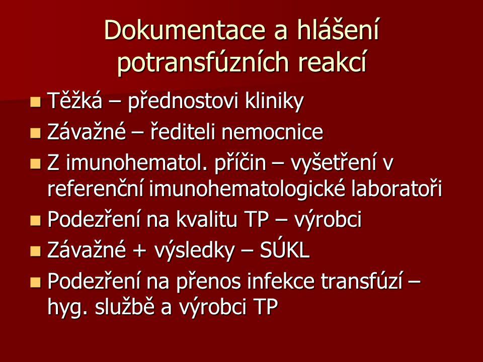 Dokumentace a hlášení potransfúzních reakcí  Těžká – přednostovi kliniky  Závažné – řediteli nemocnice  Z imunohematol. příčin – vyšetření v refere