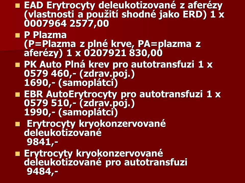  EAD Erytrocyty deleukotizované z aferézy (vlastnosti a použití shodné jako ERD) 1 x 0007964 2577,00  P Plazma (P=Plazma z plné krve, PA=plazma z af