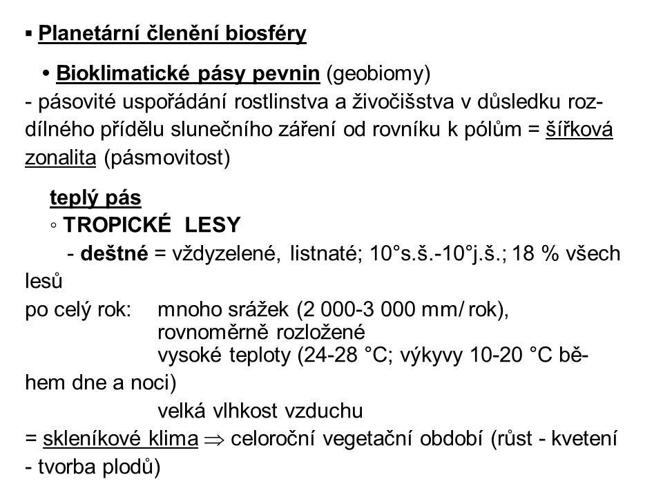 ▪ Planetární členění biosféry • Bioklimatické pásy pevnin (geobiomy) - pásovité uspořádání rostlinstva a živočišstva v důsledku roz- dílného přídělu s