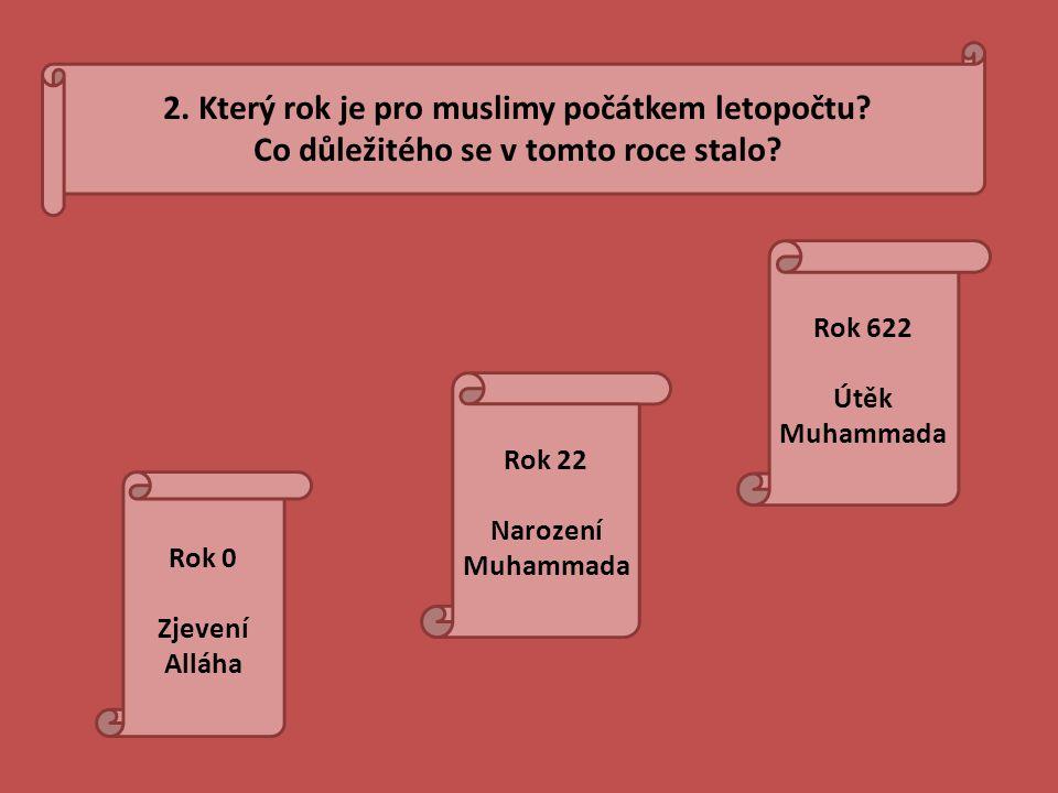 2. Který rok je pro muslimy počátkem letopočtu? Co důležitého se v tomto roce stalo? Rok 0 Zjevení Alláha Rok 622 Útěk Muhammada Rok 22 Narození Muham