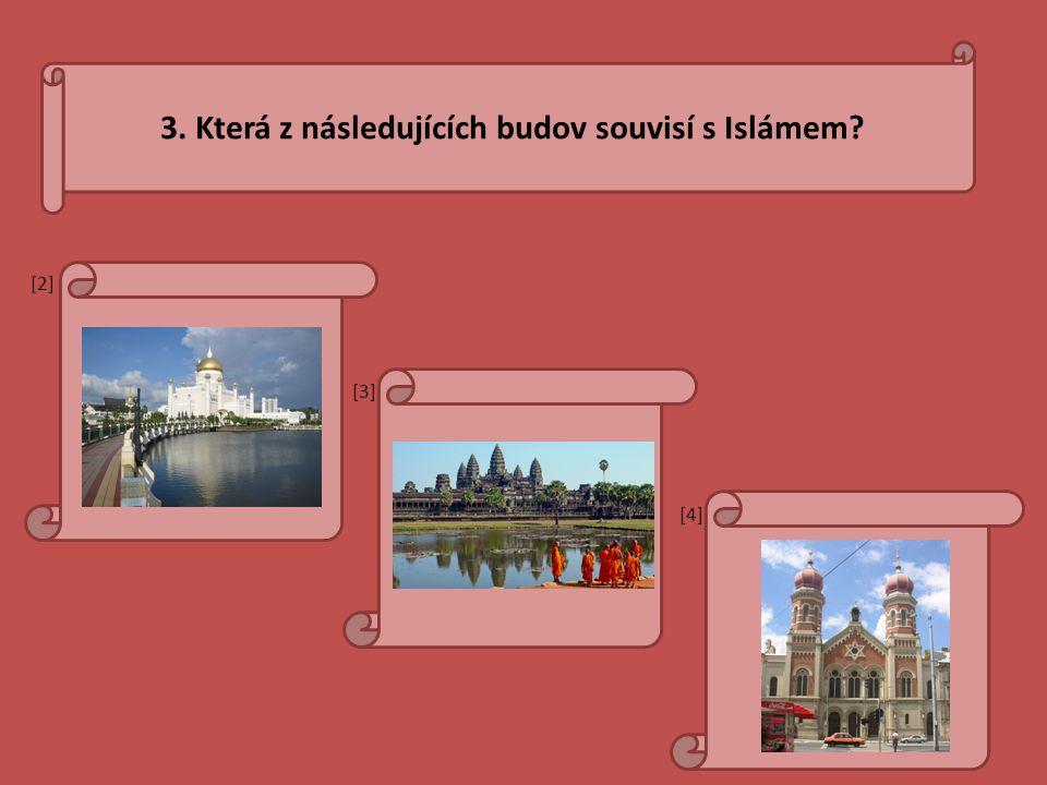 3. Která z následujících budov souvisí s Islámem? [2] [3] [4][4]