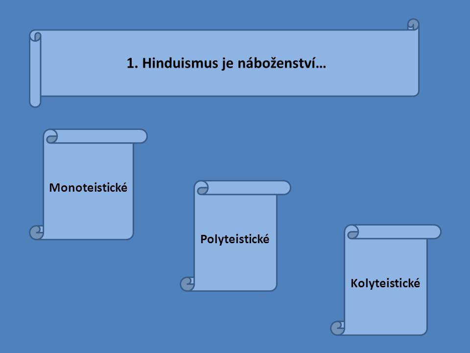 1. Hinduismus je náboženství… Monoteistické Polyteistické Kolyteistické