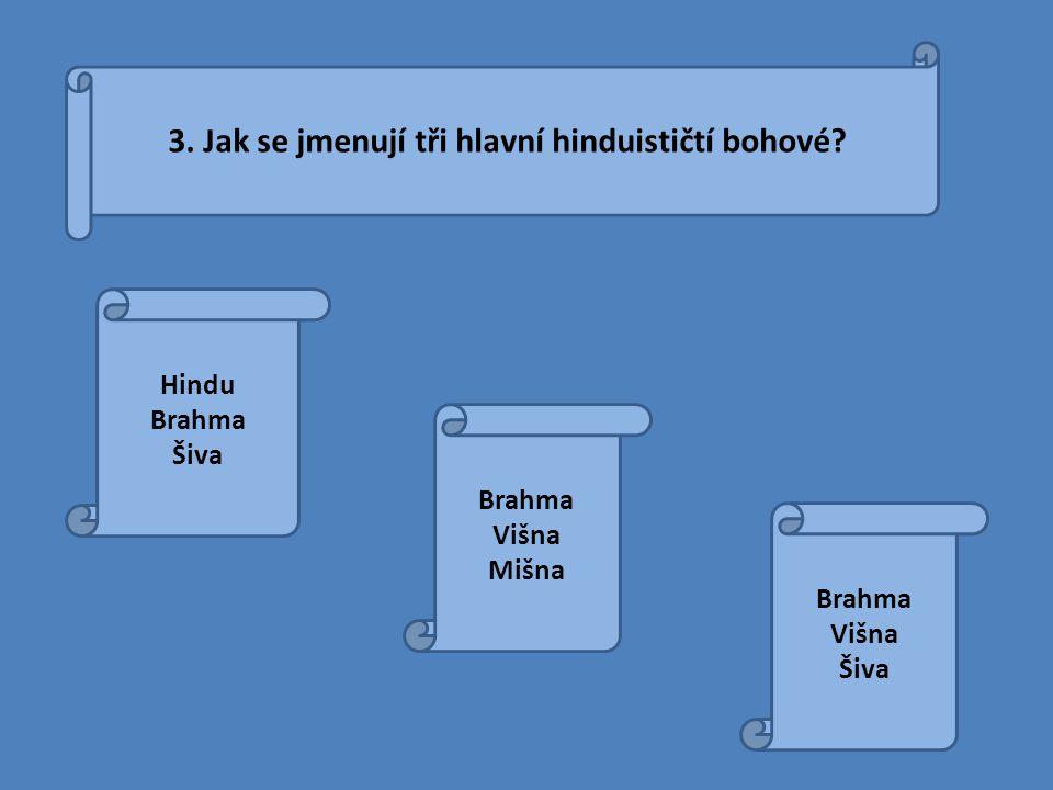 3.Jak se jmenují tři hlavní hinduističtí bohové.