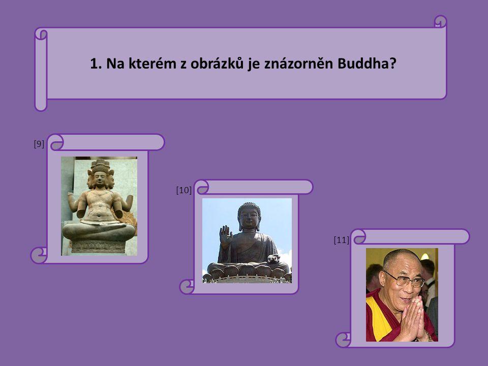 1. Na kterém z obrázků je znázorněn Buddha? [9][9] [10] [11]