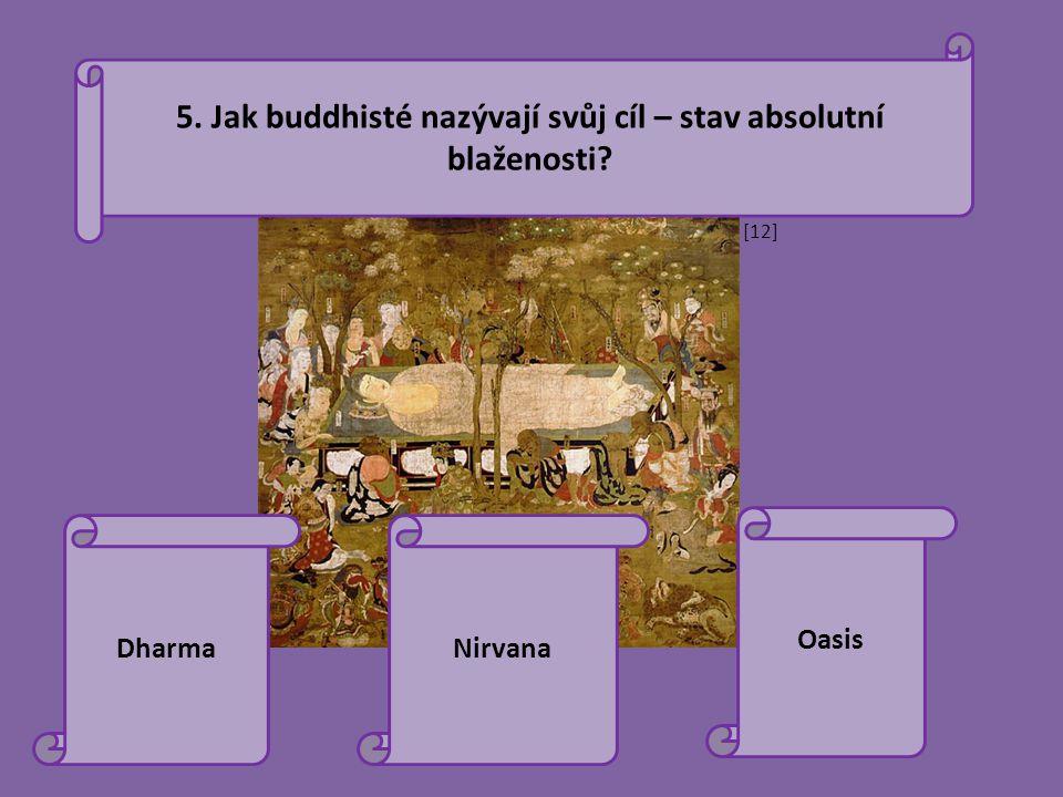 5. Jak buddhisté nazývají svůj cíl – stav absolutní blaženosti? DharmaNirvana Oasis [12]