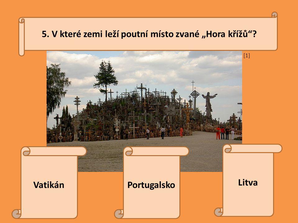 """5. V které zemi leží poutní místo zvané """"Hora křížů ? PortugalskoVatikán Litva [1][1]"""