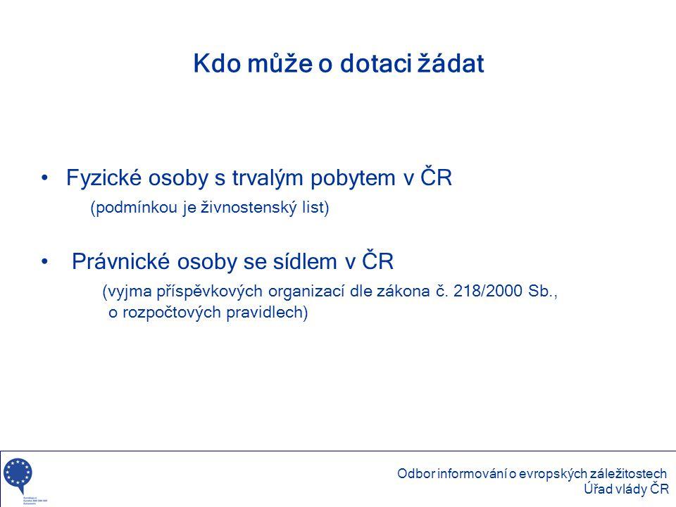Kdo může o dotaci žádat •Fyzické osoby s trvalým pobytem v ČR (podmínkou je živnostenský list) • Právnické osoby se sídlem v ČR (vyjma příspěvkových o