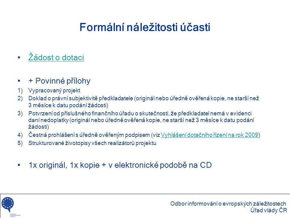 Formální náležitosti účasti •Žádost o dotaciŽádost o dotaci •+ Povinné přílohy 1)Vypracovaný projekt 2)Doklad o právní subjektivitě předkladatele (ori