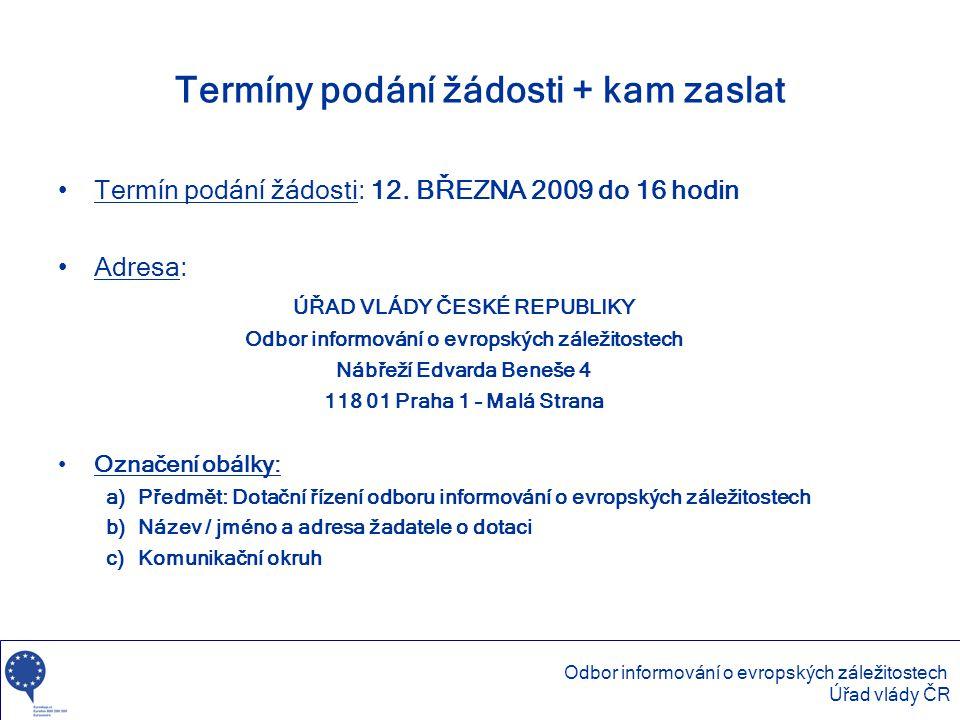 Termíny podání žádosti + kam zaslat •Termín podání žádosti: 12. BŘEZNA 2009 do 16 hodin •Adresa: ÚŘAD VLÁDY ČESKÉ REPUBLIKY Odbor informování o evrops