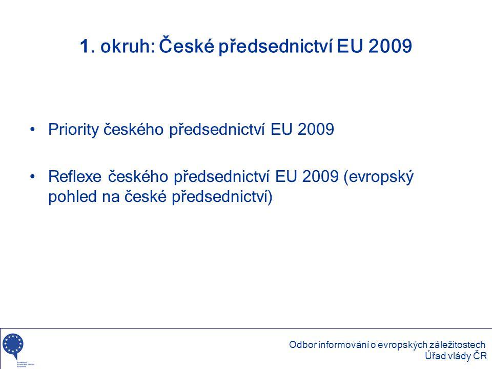 1. okruh: České předsednictví EU 2009 •Priority českého předsednictví EU 2009 •Reflexe českého předsednictví EU 2009 (evropský pohled na české předsed