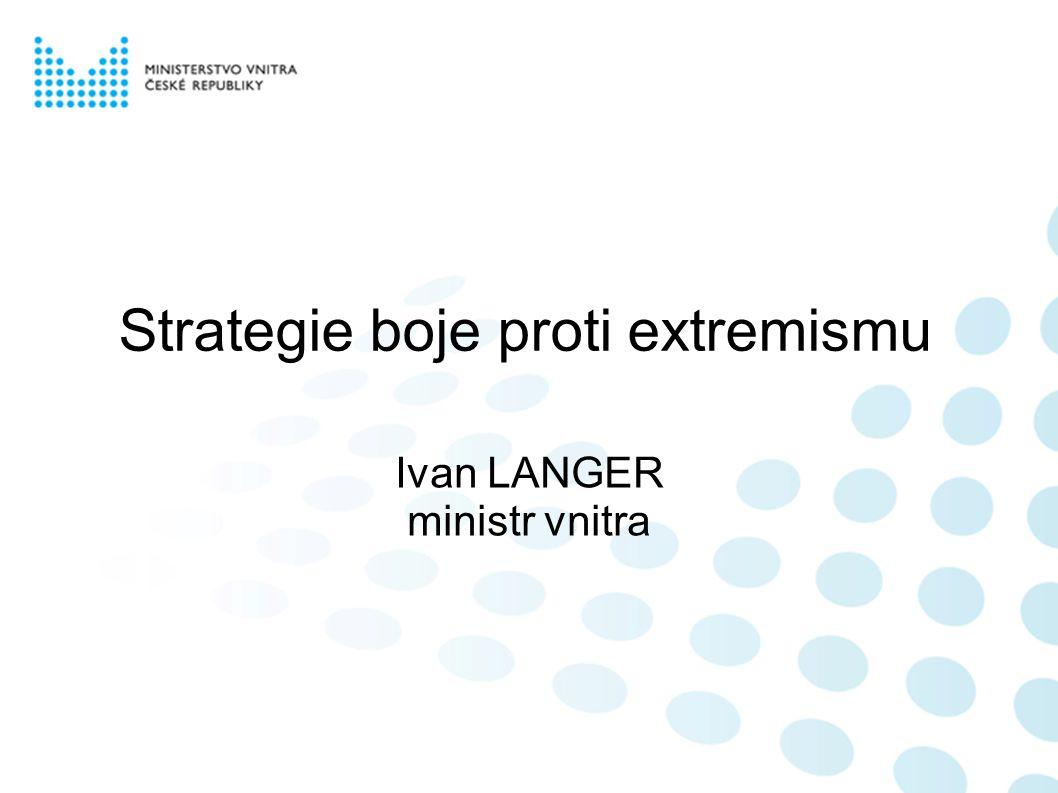 Boj proti extremismu ● boj proti všem formám extremismu = priorita MV  důkladná analýza trendů ● analýza  nové trendy na neonacistické scéně ● září 2008 – rozpracována Strategie  máme jasně stanovenou filozofii
