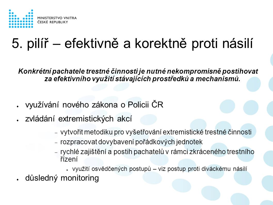 5. pilíř – efektivně a korektně proti násilí Konkrétní pachatele trestné činnosti je nutné nekompromisně postihovat za efektivního využití stávajících