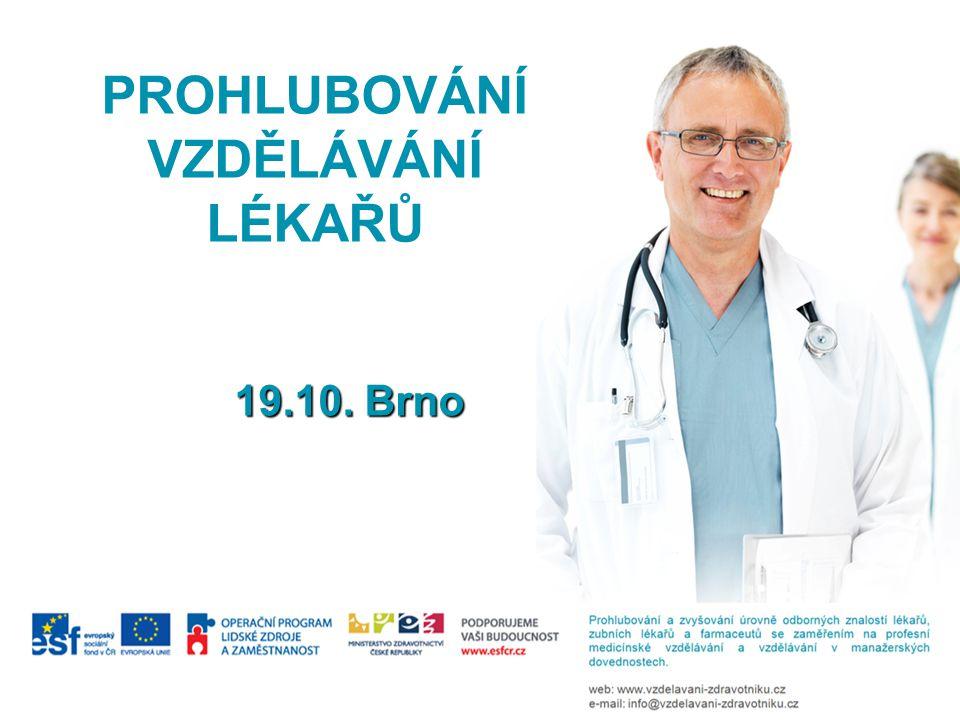 PROHLUBOVÁNÍ VZDĚLÁVÁNÍ LÉKAŘŮ 19.10. Brno