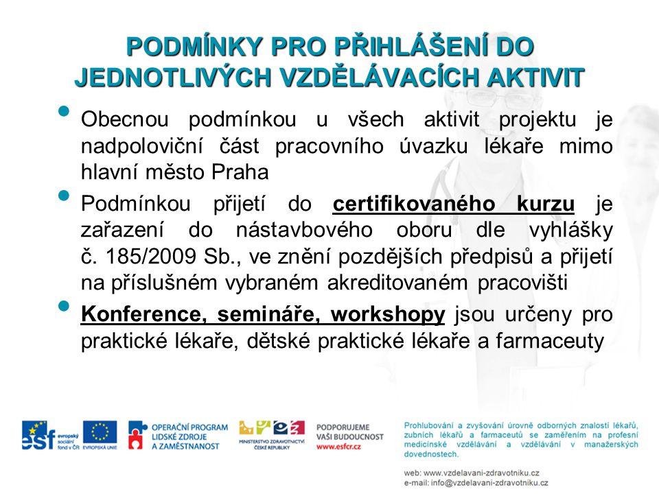 • Obecnou podmínkou u všech aktivit projektu je nadpoloviční část pracovního úvazku lékaře mimo hlavní město Praha • Podmínkou přijetí do certifikovan