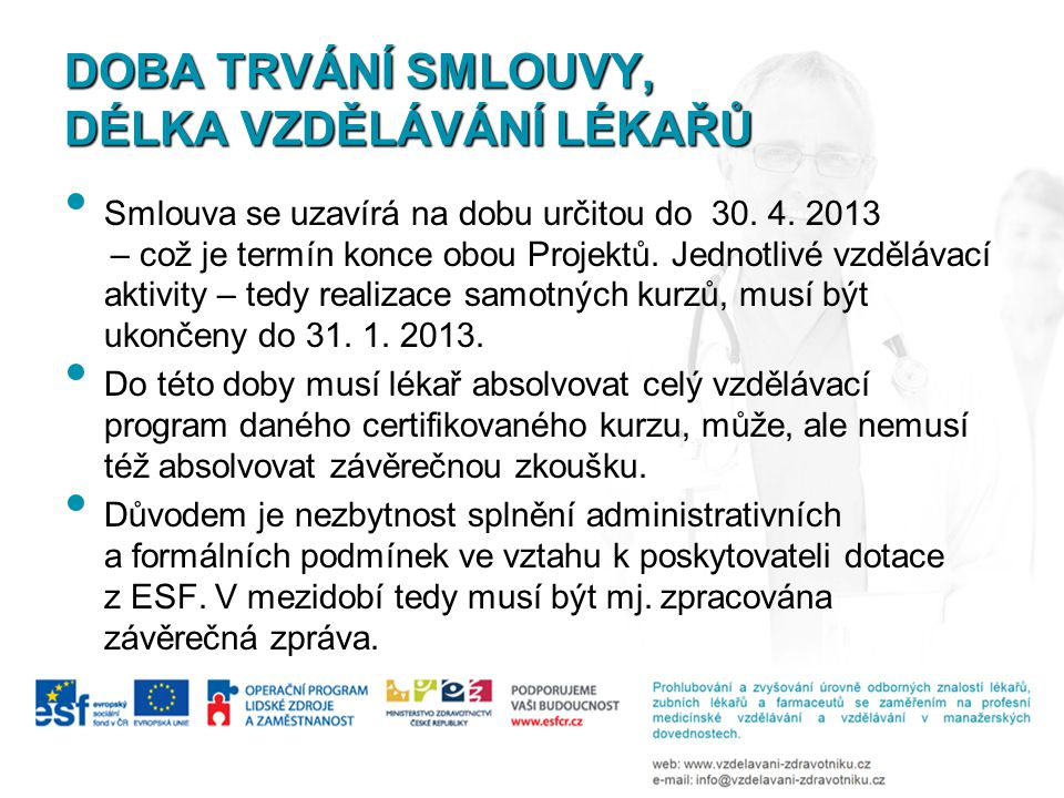 DOBA TRVÁNÍ SMLOUVY, DÉLKA VZDĚLÁVÁNÍ LÉKAŘŮ • Smlouva se uzavírá na dobu určitou do 30. 4. 2013 – což je termín konce obou Projektů. Jednotlivé vzděl