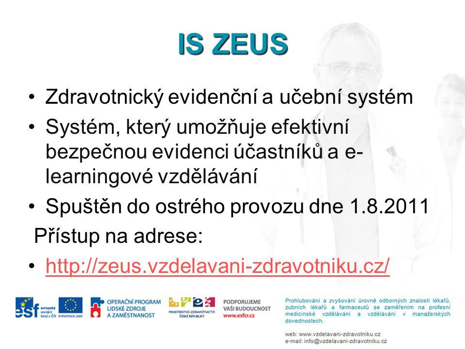 IS ZEUS •Zdravotnický evidenční a učební systém •Systém, který umožňuje efektivní bezpečnou evidenci účastníků a e- learningové vzdělávání •Spuštěn do