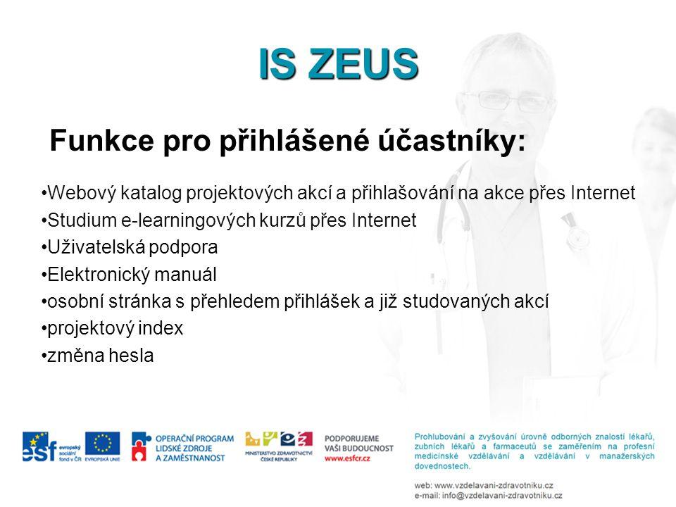 IS ZEUS Funkce pro přihlášené účastníky: •Webový katalog projektových akcí a přihlašování na akce přes Internet •Studium e-learningových kurzů přes In