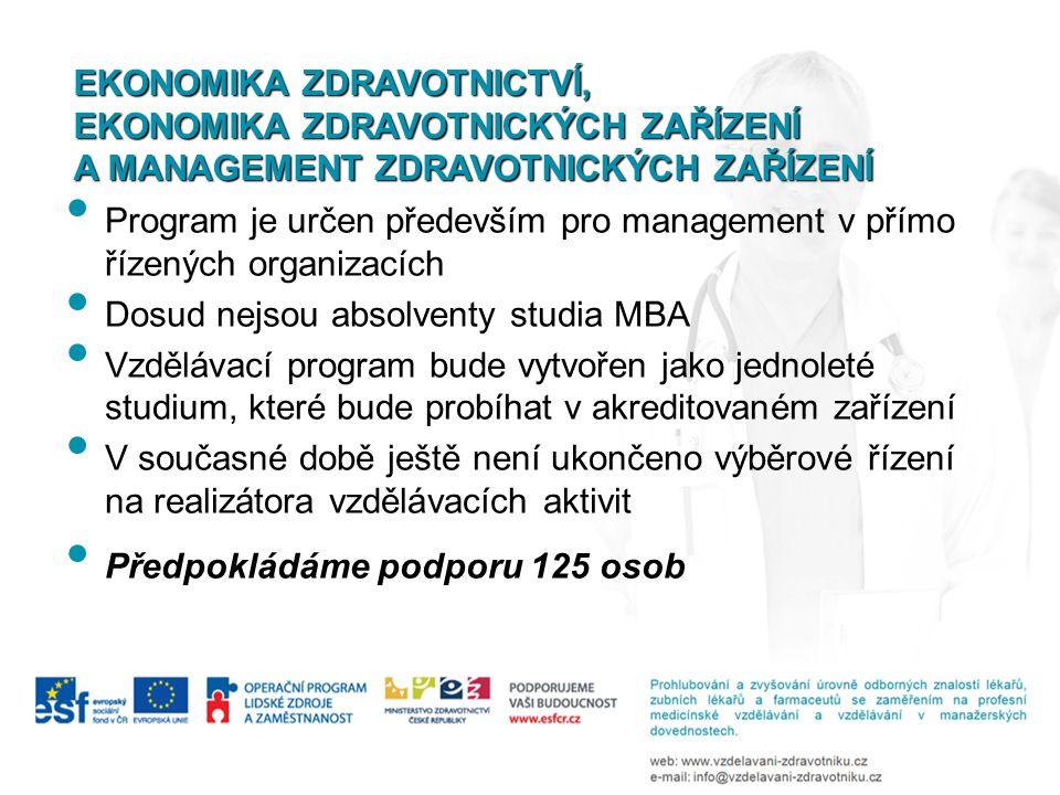 • Program je určen především pro management v přímo řízených organizacích • Dosud nejsou absolventy studia MBA • Vzdělávací program bude vytvořen jako