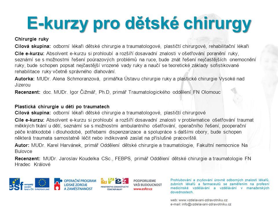 Chirurgie ruky Cílová skupina: odborní lékaři dětské chirurgie a traumatologové, plastičtí chirurgové, rehabilitační lékaři Cíle e-kurzu: Absolvent e-