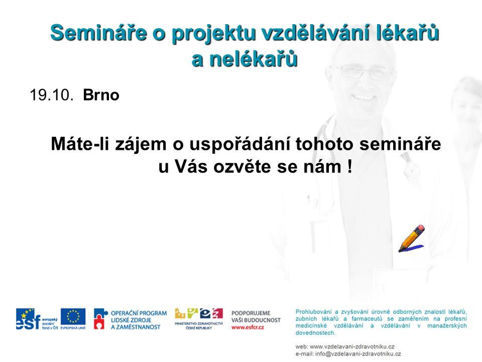 Semináře o projektu vzdělávání lékařů a nelékařů 19.10. Brno Máte-li zájem o uspořádání tohoto semináře u Vás ozvěte se nám !