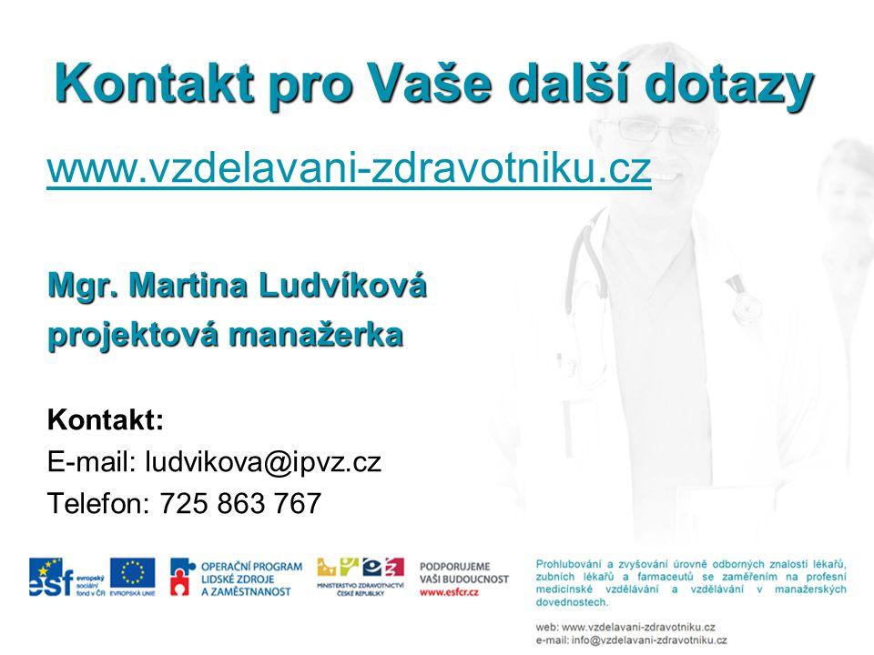 Kontakt pro Vaše další dotazy www.vzdelavani-zdravotniku.cz Mgr. Martina Ludvíková projektová manažerka Kontakt: E-mail: ludvikova@ipvz.cz Telefon: 72