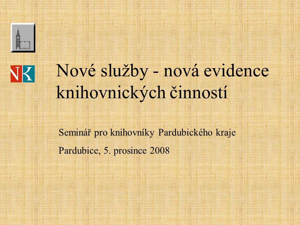 Nové služby - nová evidence knihovnických činností Seminář pro knihovníky Pardubického kraje Pardubice, 5.