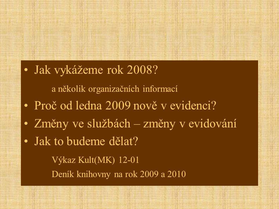 •Jak vykážeme rok 2008. a několik organizačních informací •Proč od ledna 2009 nově v evidenci.