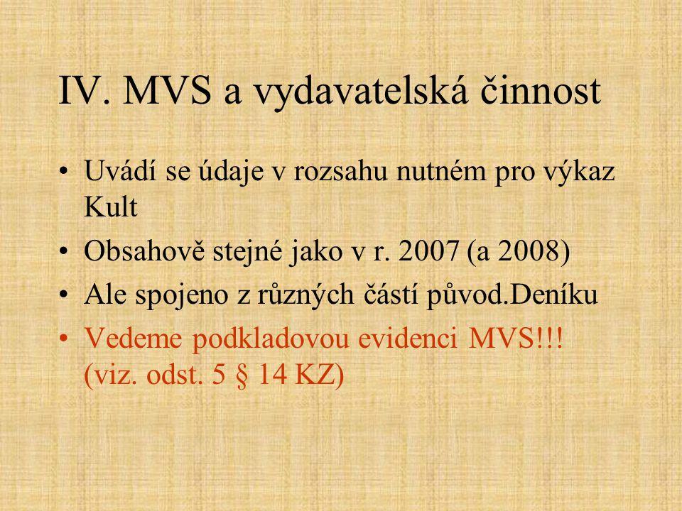 IV. MVS a vydavatelská činnost •Uvádí se údaje v rozsahu nutném pro výkaz Kult •Obsahově stejné jako v r. 2007 (a 2008) •Ale spojeno z různých částí p