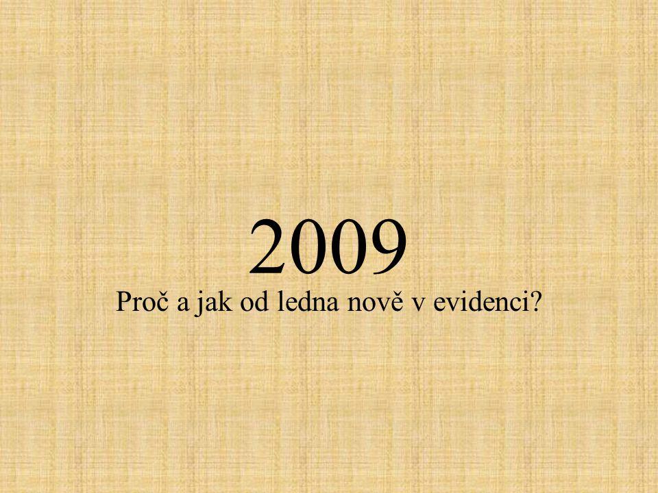 2009 Proč a jak od ledna nově v evidenci