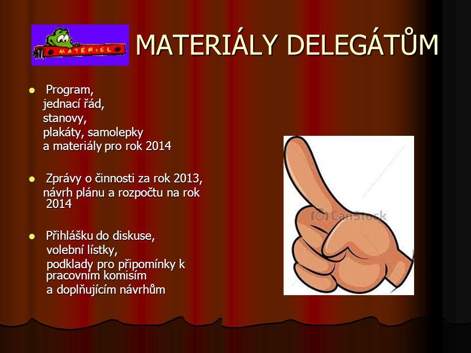 MATERIÁLY DELEGÁTŮM MATERIÁLY DELEGÁTŮM  Program, jednací řád, jednací řád, stanovy, stanovy, plakáty, samolepky plakáty, samolepky a materiály pro rok 2014 a materiály pro rok 2014  Zprávy o činnosti za rok 2013, návrh plánu a rozpočtu na rok 2014 návrh plánu a rozpočtu na rok 2014  Přihlášku do diskuse,  Přihlášku do diskuse, volební lístky, volební lístky, podklady pro připomínky k pracovním komisím podklady pro připomínky k pracovním komisím a doplňujícím návrhům a doplňujícím návrhům