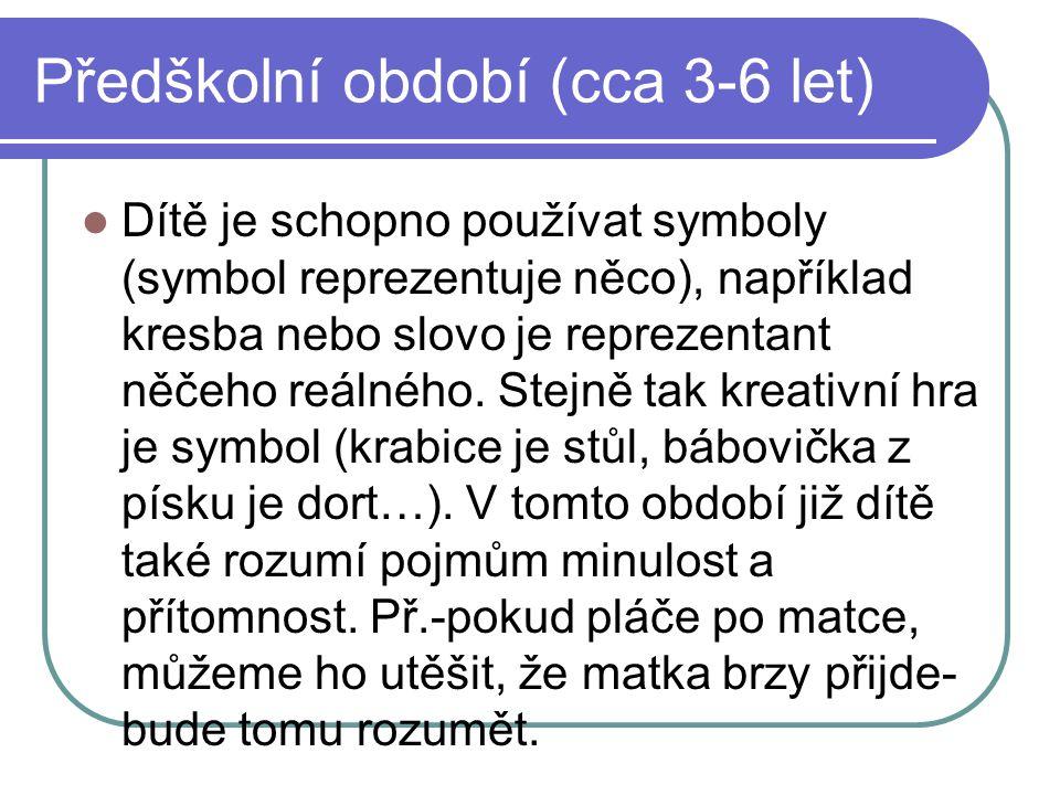 Předškolní období (cca 3-6 let)  Dítě je schopno používat symboly (symbol reprezentuje něco), například kresba nebo slovo je reprezentant něčeho reál