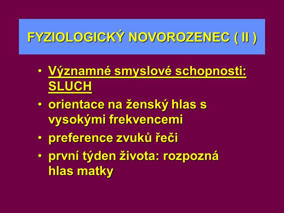 FYZIOLOGICKÝ NOVOROZENEC ( II ) •Významné smyslové schopnosti: SLUCH •orientace na ženský hlas s vysokými frekvencemi •preference zvuků řeči •první tý