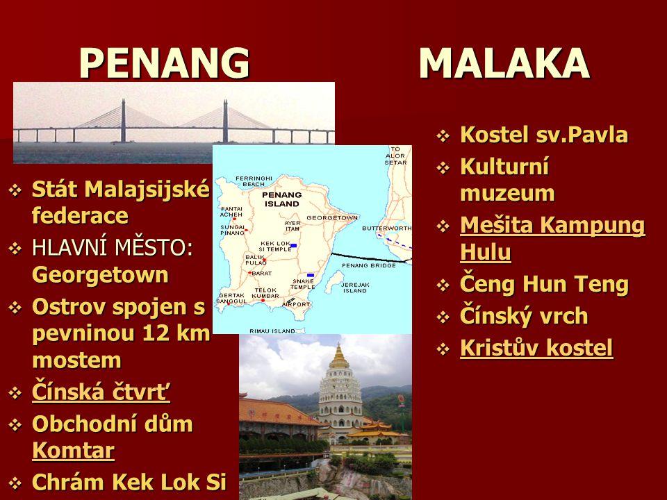 PENANG MALAKA  Stát Malajsijské federace  HLAVNÍ MĚSTO: Georgetown  Ostrov spojen s pevninou 12 km mostem  Čínská čtvrť Čínská čtvrť Čínská čtvrť
