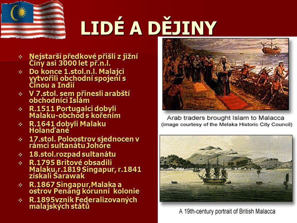 LIDÉ A DĚJINY  Nejstarší předkové přišli z jižní Číny asi 3000 let př.n.l.  Do konce 1.stol.n.l. Malajci vytvořili obchodní spojení s Čínou a Indií