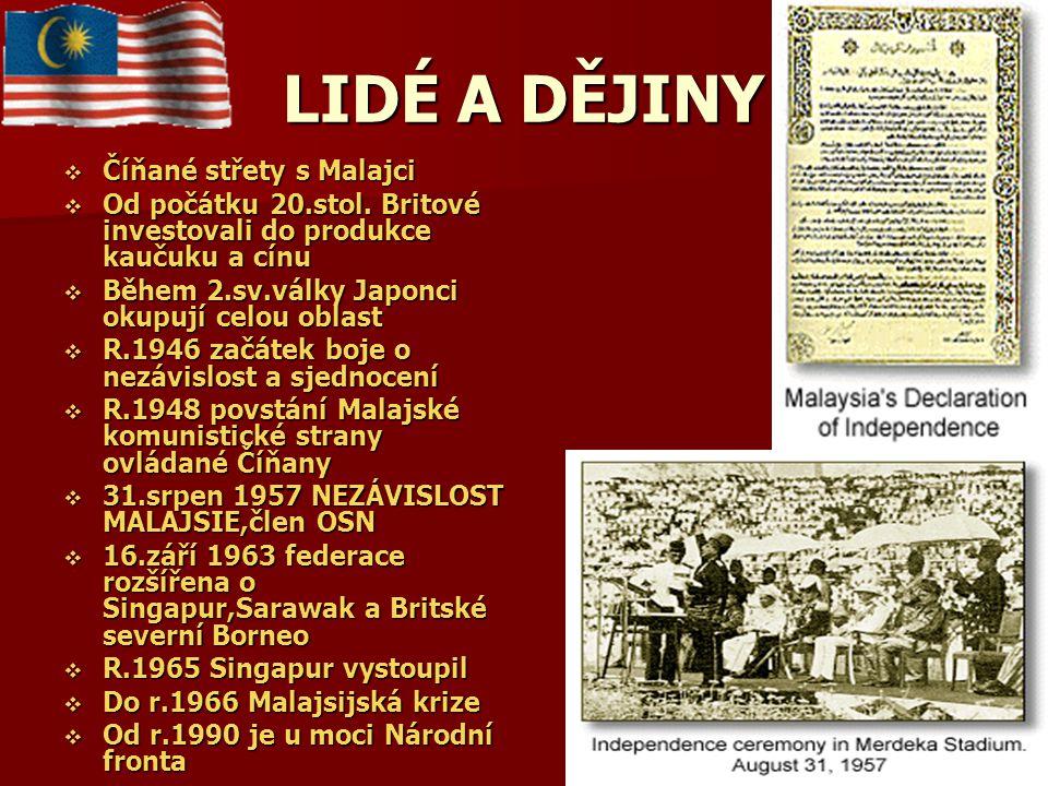 LIDÉ A DĚJINY  Číňané střety s Malajci  Od počátku 20.stol. Britové investovali do produkce kaučuku a cínu  Během 2.sv.války Japonci okupují celou