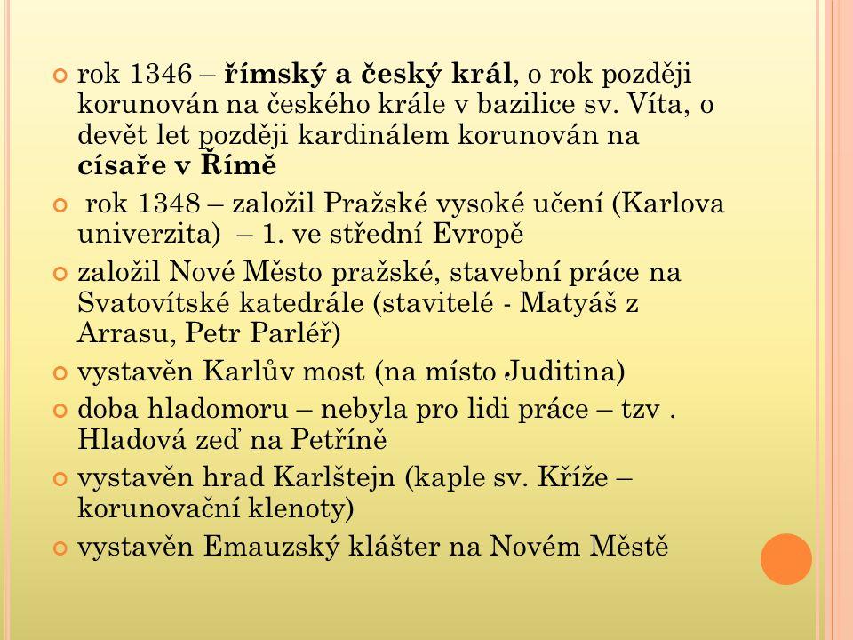 rok 1346 – římský a český král, o rok později korunován na českého krále v bazilice sv. Víta, o devět let později kardinálem korunován na císaře v Řím