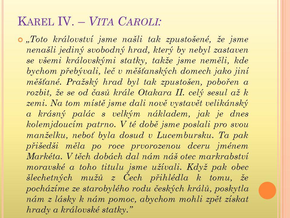 """K AREL IV. – V ITA C AROLI : """"Toto království jsme našli tak zpustošené, že jsme nenašli jediný svobodný hrad, který by nebyl zastaven se všemi králov"""