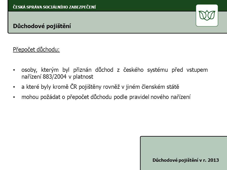 ČESKÁ SPRÁVA SOCIÁLNÍHO ZABEZPEČENÍ Důchodové pojištění Důchodové pojištění v r. 2013 Přepočet důchodu: • osoby, kterým byl přiznán důchod z českého s