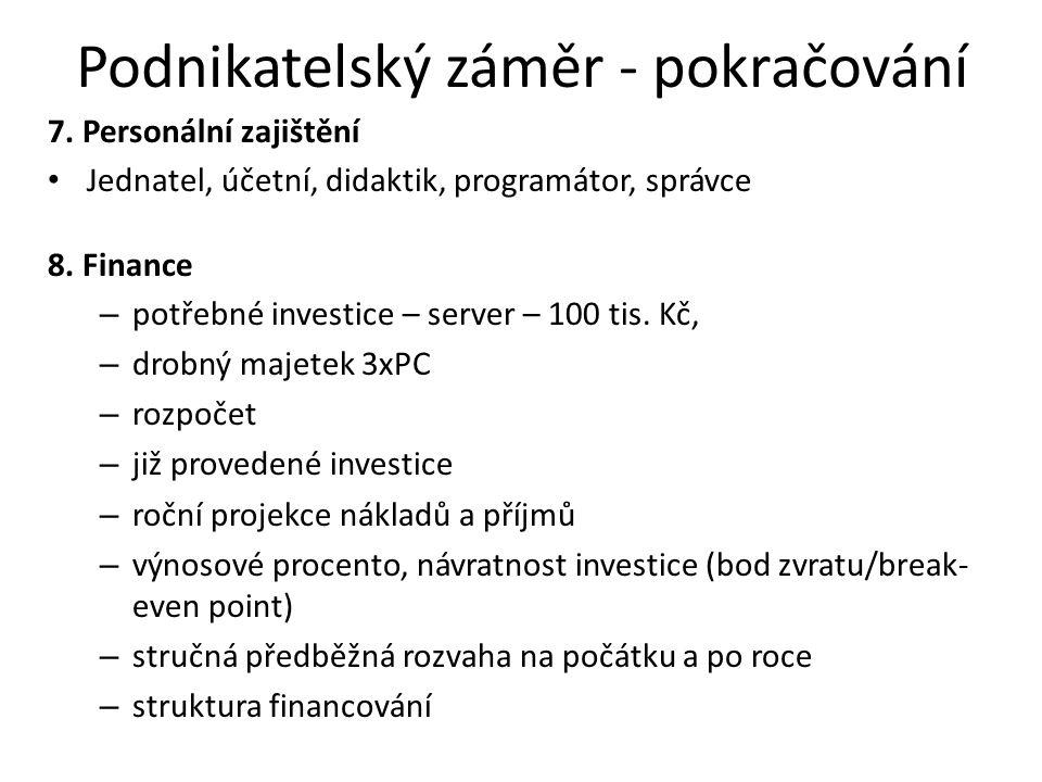 Podnikatelský záměr - pokračování 7. Personální zajištění • Jednatel, účetní, didaktik, programátor, správce 8. Finance – potřebné investice – server