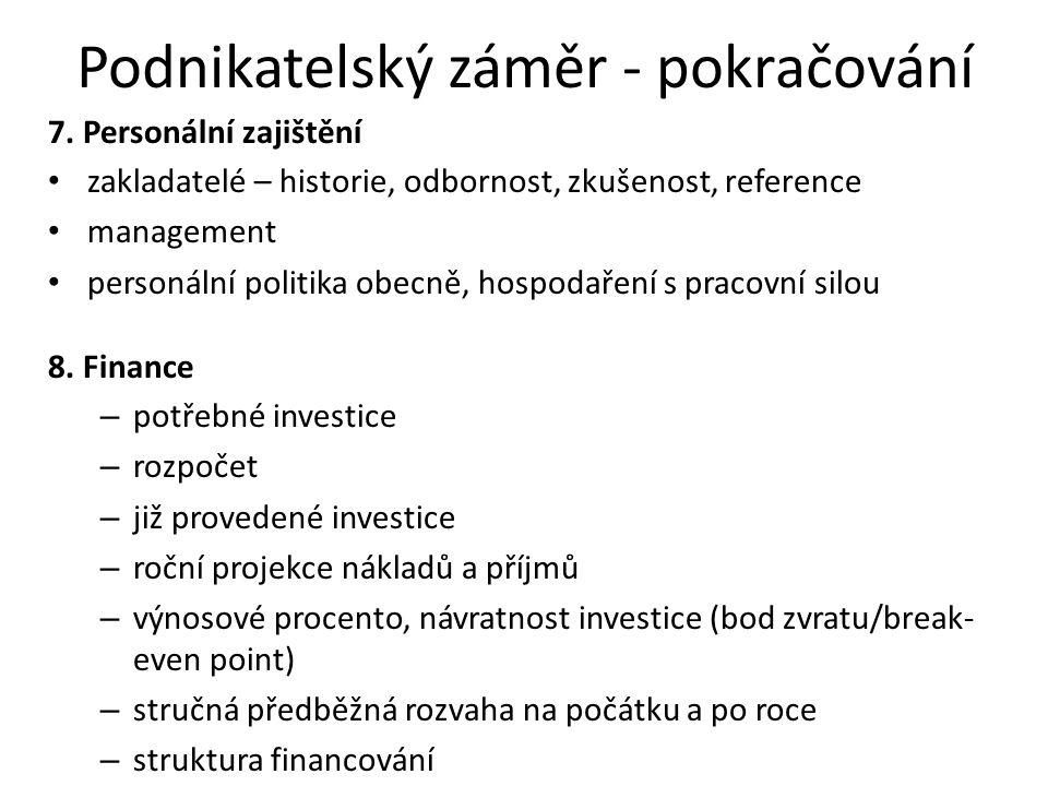 Podnikatelský záměr - pokračování 7. Personální zajištění • zakladatelé – historie, odbornost, zkušenost, reference • management • personální politika
