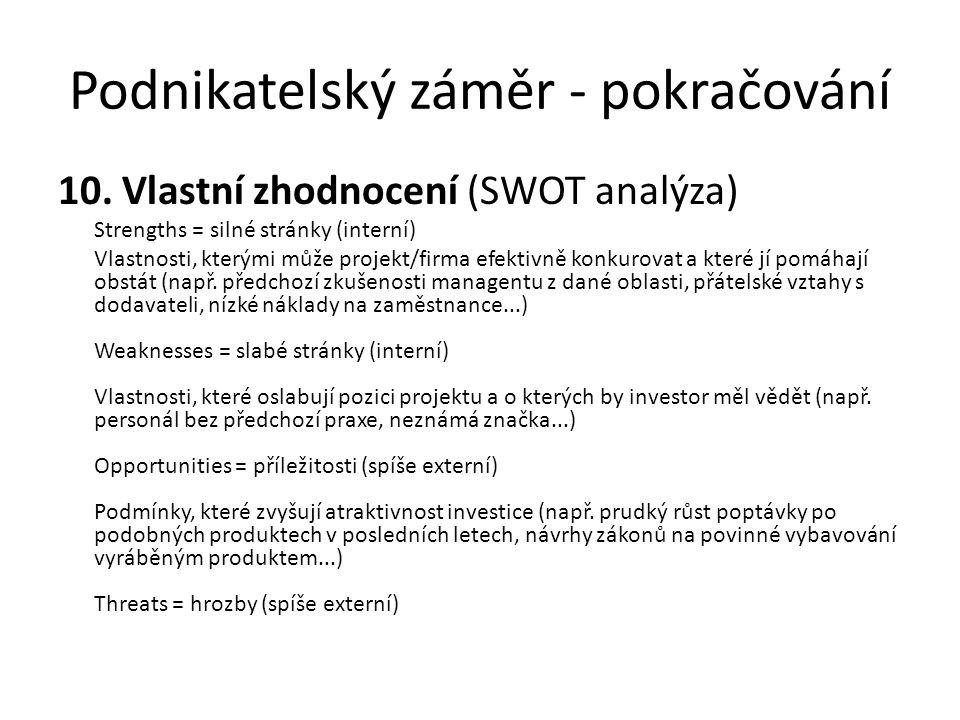 Podnikatelský záměr - pokračování 10. Vlastní zhodnocení (SWOT analýza) Strengths = silné stránky (interní) Vlastnosti, kterými může projekt/firma efe
