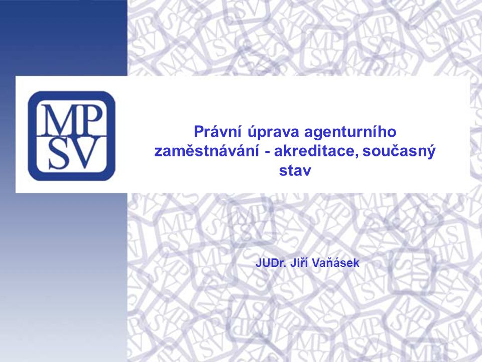 1 Právní úprava agenturního zaměstnávání - akreditace, současný stav JUDr. Jiří Vaňásek