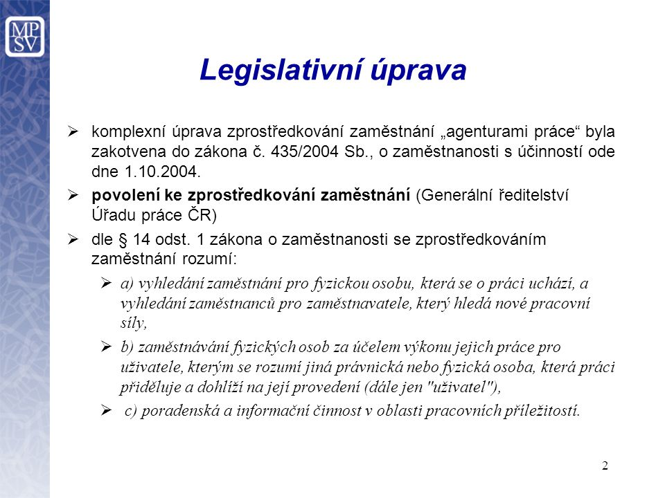 """2 Legislativní úprava  komplexní úprava zprostředkování zaměstnání """"agenturami práce byla zakotvena do zákona č."""