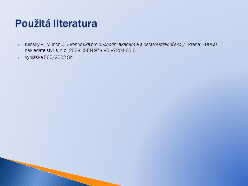  Klínský P., Münch O. Ekonomika pro obchodní akademie a ostatní střední školy. Praha: EDUKO nakladatelství, s. r. o.,2008, ISBN 978-80-87204-03-0. 