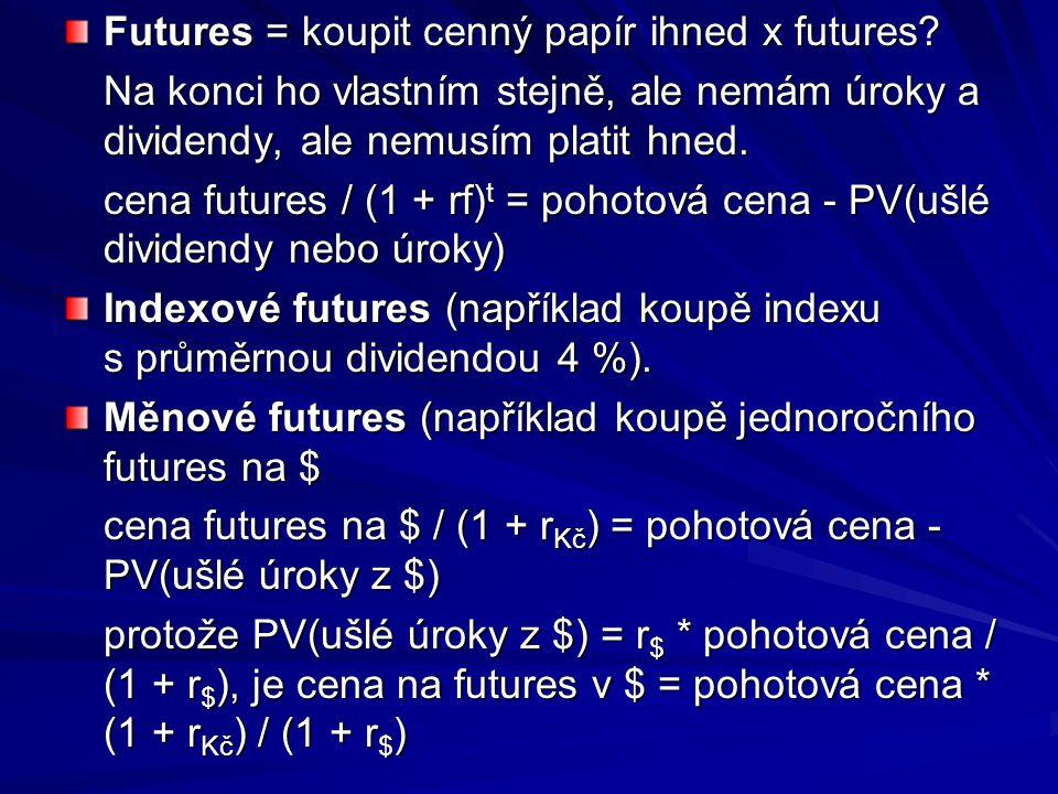 Futures = koupit cenný papír ihned x futures? Na konci ho vlastním stejně, ale nemám úroky a dividendy, ale nemusím platit hned. cena futures / (1 + r