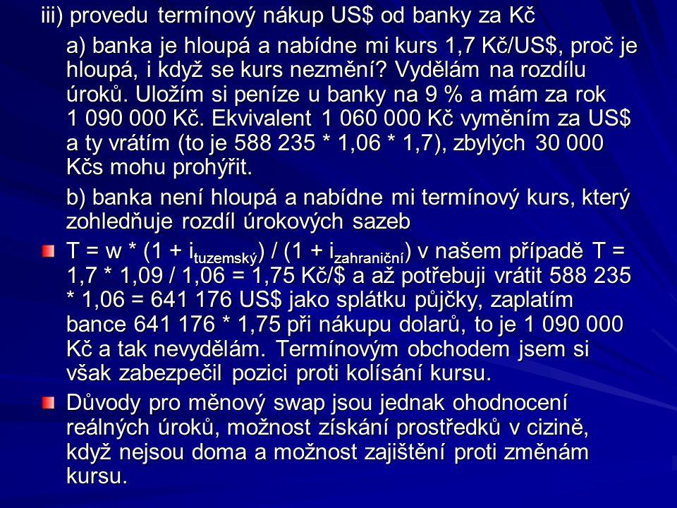 iii) provedu termínový nákup US$ od banky za Kč a) banka je hloupá a nabídne mi kurs 1,7 Kč/US$, proč je hloupá, i když se kurs nezmění? Vydělám na ro