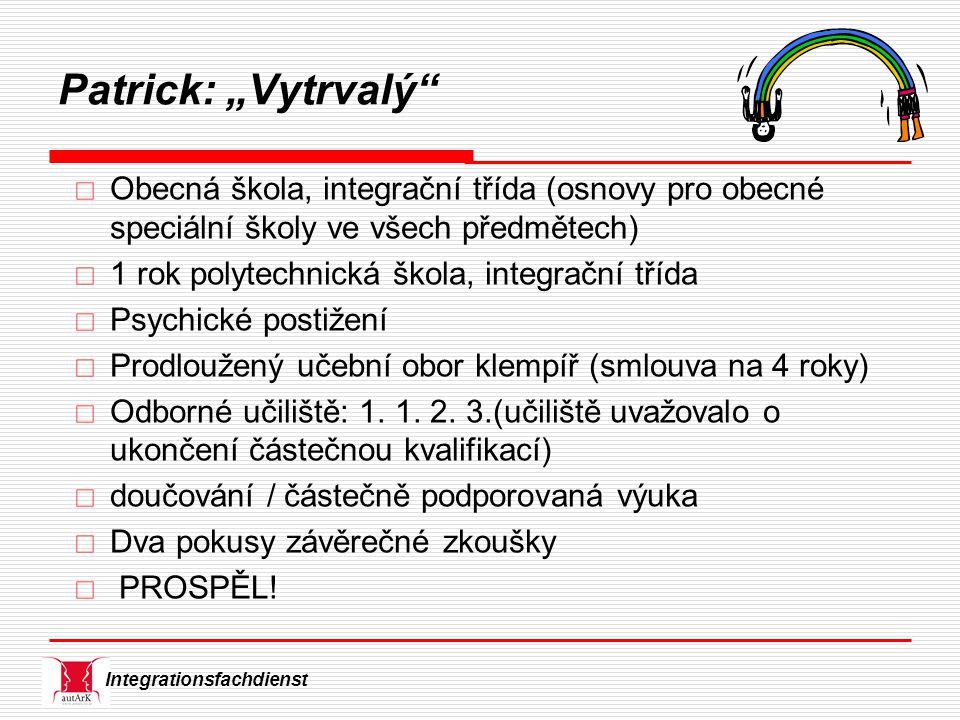 """Integrationsfachdienst Patrick: """"Vytrvalý""""  Obecná škola, integrační třída (osnovy pro obecné speciální školy ve všech předmětech)  1 rok polytechni"""