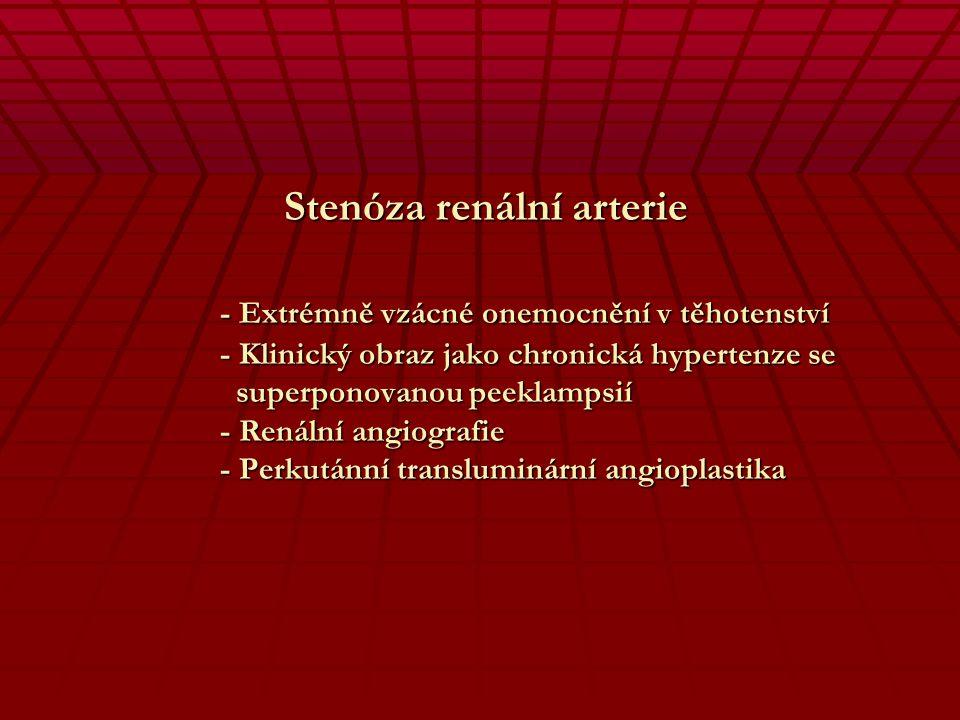 Syndrom polycystických ledvin - Autosomálně dominantní porucha - Hypertenze v graviditě - Nelepšící se po ukončení gravidity. - UZ diagnostika - Nezho