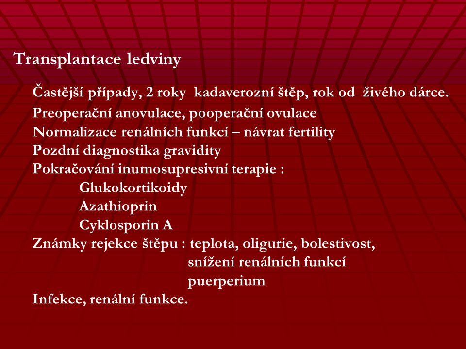 Hemodialýza a těhotenství Hemodialýza a těhotenství Oligomenorrhoea, sterilita Kontracepce Kontroly TK, iontové rovnováhy Dieta 70 g bílkovin, 1,5 g C
