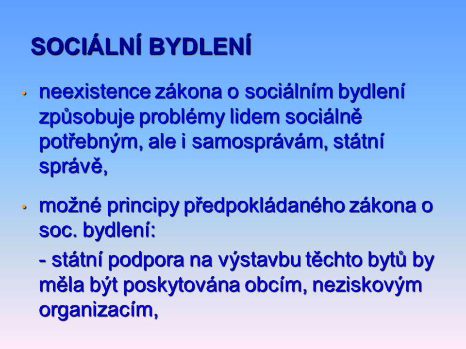 • neexistence zákona o sociálním bydlení způsobuje problémy lidem sociálně potřebným, ale i samosprávám, státní správě, • možné principy předpokládaného zákona o soc.